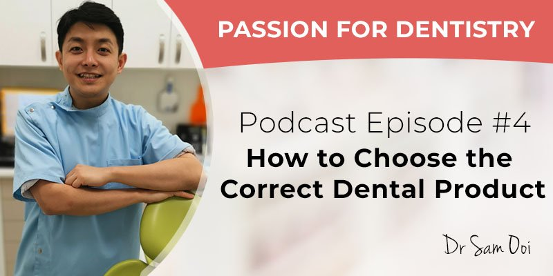 Podcast Episode #4: How to Choose the Correct Dental Product