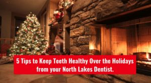 tips to keep teeth healthy over the holidays from your north lakes dentist